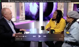Chris Hedges Interviews Ramona Africa on 32nd Anniversary of the Bombing of MOVE